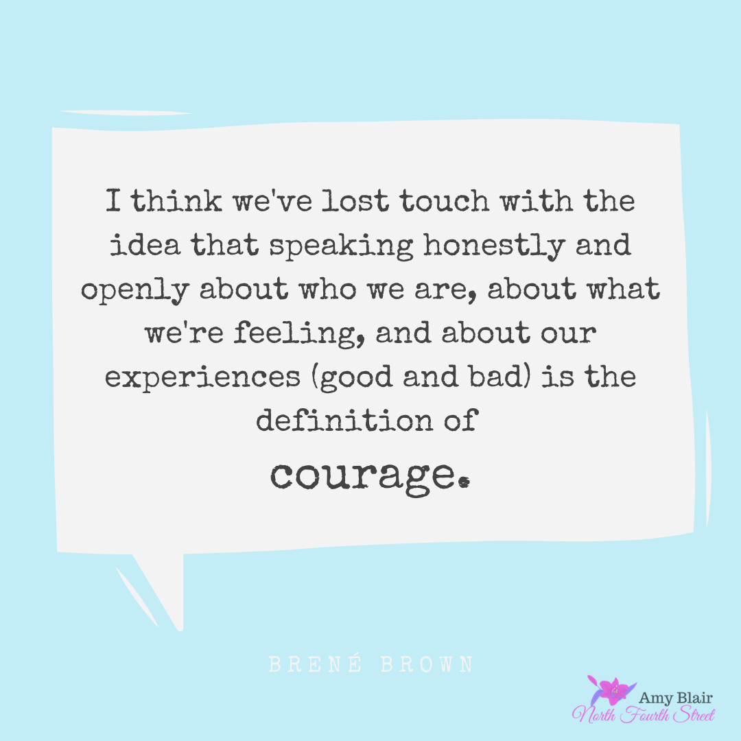 I think we've lost touch with the idea that speaking honestly and openly about who we are, about what we're feeling, and about our experiences (good and bad) is the definition of courage. (1)