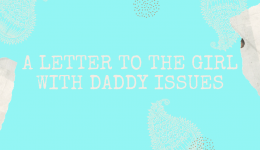 A Letter to the girl with Daddy Issues